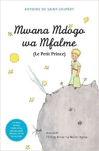 Mwana Mdogo Wa Mfalme (Le Petit Prince) (Swahili Edition): Antoine ...
