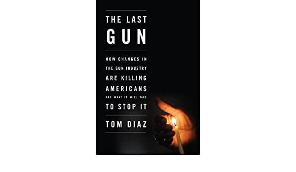 The Last Gun: How Changes in the Gun Industry Are Killing ...