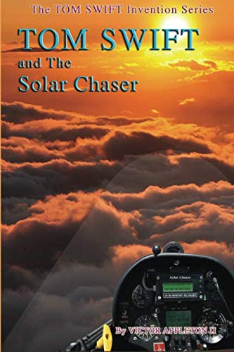 Tom Swift and the Solar Chaser (The TOM SWIFT Invention Series) (Volume 21)