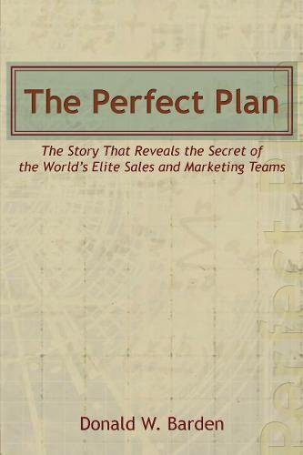 The Perfect Plan: The Story That Reveals the Secret of the World's Elite Sales and Marketing Teams pdf epub