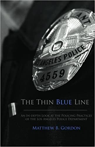 Book The Thin Blue Line: An In-depth Look at the Policing Practices of the Los Angeles Police Department by Matthew B. Gordon (2011-09-29)