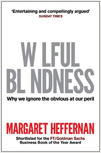 Wilful Blindness Why We Ignore The Obvious Amazon Co Uk