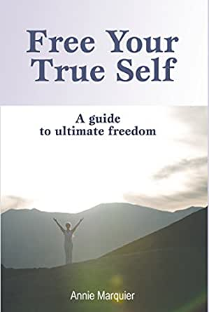Free Your True Self (English Edition) eBook: Annie Marquier ...