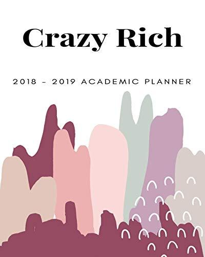 Crazy Rich 2018 - 2019 Academic Planner: Calendar Journal Diary