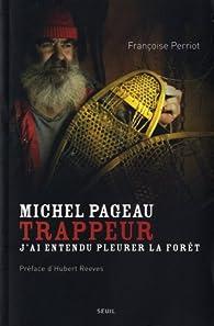 Michel Pageau, trappeur : J'ai entendu pleurer la forêt par Françoise Perriot