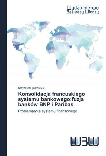 konsolidacja-francuskiego-systemu-bankowegofuzja-bankw-bnp-i-paribas-problematyka-systemu-finansoweg