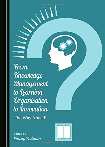 From Knowledge Management to Learning Organisation to Innovation: The Way Ahead!