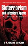 Bioterrorism and Infectious Agents : A New Dilemma for the 21st Century, , 0387236848