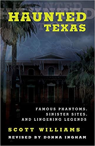 Haunted Texas: Famous Phantoms, Sinister Sites, and Lingering Legends Paperback – June 1, 2017 by Scott Williams (Author), Donna Ingham (Author)