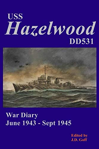 USS HAZELWOOD (DD531) War Diary June 1943-Sept 1945 ()