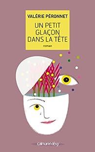 Un petit glaçon dans la tête par Valérie Péronnet