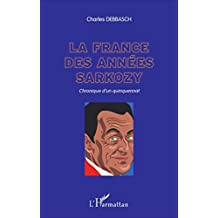 La France des années Sarkozy: Chronique d'un quinquennat (French Edition)