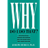 Why Do I Do That?: Psychological Defense Mechanisms and the Hidden Ways They Shape Our Lives