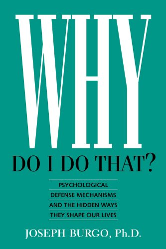 Why Do I Do That?: Psychological Defense Mechanisms and the Hidden Ways They Shape Our Lives (Best Way To Treat Depression)
