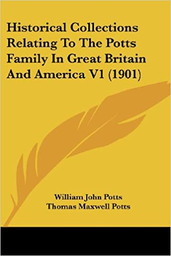 Historical Collections Relating to the Potts Family in Great Britain and America V1 (1901)