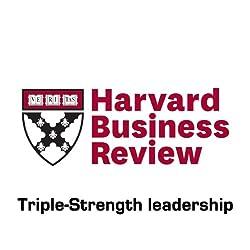 Triple-Strength Leadership (Harvard Business Review)