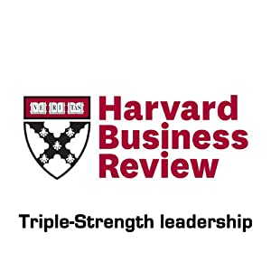 Triple-Strength Leadership (Harvard Business Review) Periodical
