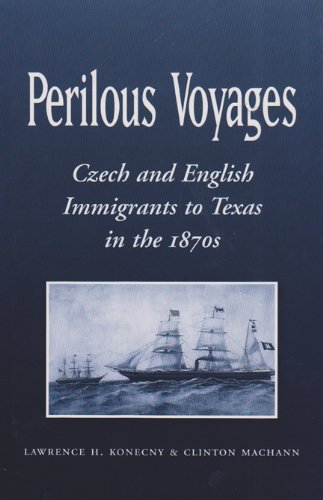 Perilous Voyages: Czech and English Immigrants to Texas in the 1870s (Centennial Series of the Association of Former Students, Texas A&M University Book 97)