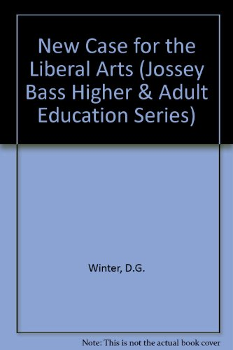 A New Case for the Liberal Arts (Jossey Bass Higher and Adult Education Series)