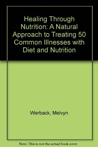 Healing Through Nutrition:  A Natural Approach to Treating 50 Common Illnesses With Diet and Nutrients