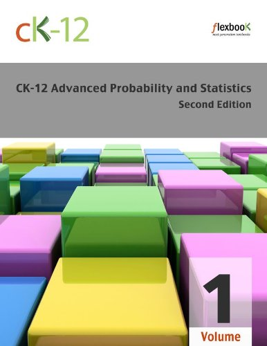 CK-12 Probability and Statistics - Advanced (Second Edition), Volume 1 Of 2 (English Edition)