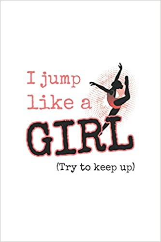 I Jump Like A Girl Try To Keep Up : 2019 Weekly Planner for Girls ...