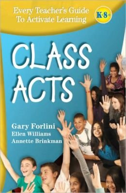 Class Acts: Every Teacher's Guide To Activate Learning