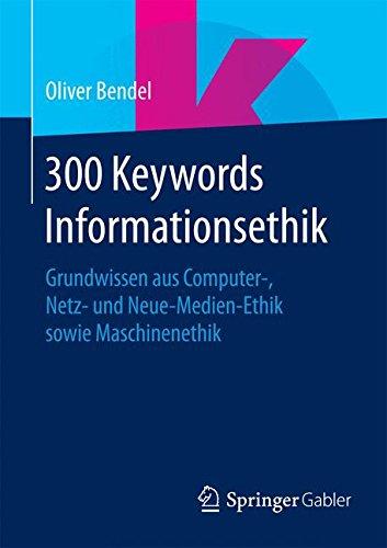 Read Online 300 Keywords Informationsethik: Grundwissen aus Computer-, Netz- und Neue-Medien-Ethik sowie Maschinenethik (German Edition) pdf epub