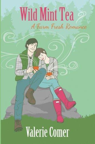 Wild Mint Tea (A Farm Fresh Romance) (Volume 2) Wild Mint Tea