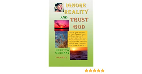 Ignore Reality and Trust GOD