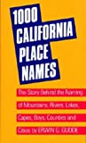 img - for One Thousand California Place Names: The Story Behind the Naming of Mountains, Rivers, Lakes, Capes, Bays, Counties and Cities, Third Revised edition book / textbook / text book