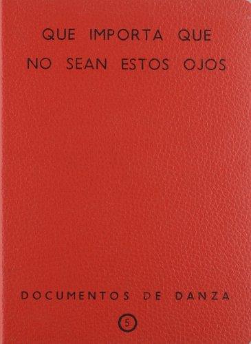 Descargar Libro Que Importa Que No Sean Estos Ojos. Documentos De Danza Nº 5 Lola Jiménez Hernández