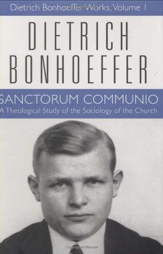 Sanctorum Communio: A Theological Study of the Sociology of the Church (Dietrich Bonhoeffer Works, Vol. 1)