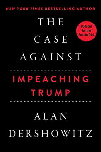 The Case Against Impeaching Trump by [Dershowitz, Alan]