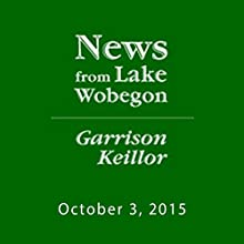 October 3, 2015: The News from Lake Wobegon Radio/TV Program by  A Prairie Home Companion with Garrison Keillor  Narrated by Garrison Keillor