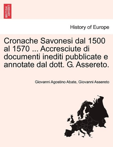 Cronache Savonesi dal 1500 al 1570 ... Accresciute di documenti inediti pubblicate e annotate dal dott. G. Assereto. (Italian Edition) pdf