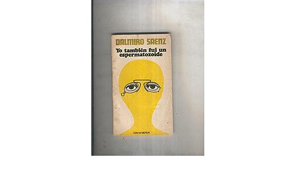 Yo Tambien Fui Espermatozoide Dalmiro Saenz Books
