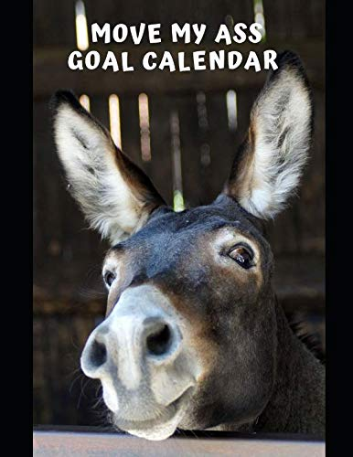 Move My Ass Goal Calendar: 2019 Daily Yearly Business Organizer Journal Vision Board Notebook Planner - Donkey (Success Calendars - 8.5 x 11 With 181 Pages)