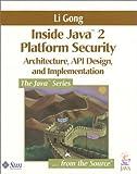 Inside Java 2 Platform Security: Architecture, API Design, and Implementation