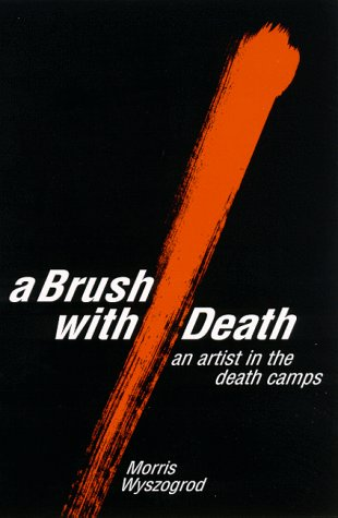 A Brush With Death : An Artist in the Death Camps (Suny Series in Modern Jewish Literature and Culture)