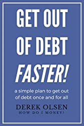 Get Out of Debt FASTER!: A simple plan to become debt free once and for all.