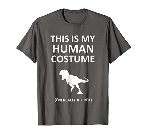 This is My Human Costume I'm Really A T-Rex T-shirt