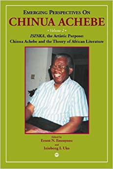 Emerging Perspectives On Chinua Achebe: Isinka, The Artistic Purpose: Chinua Achebe And The Theory Of African Literature