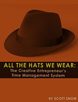All The Hats We Wear The Creative Entrepreneurs Time Management System By Snow