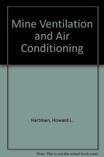 Mine Ventilation and Air Conditioning by Howard L. Hartman (1982-05-11)