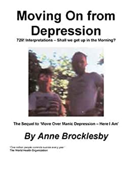 Moving On From Depression : The Sequel to 'Move Over Manic Depression – Here I Am'