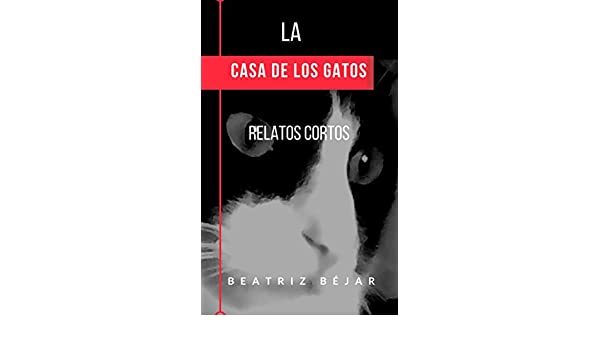 LA CASA DE LOS GATOS (Spanish Edition) - Kindle edition by BEATRIZ BÉJAR. Literature & Fiction Kindle eBooks @ Amazon.com.
