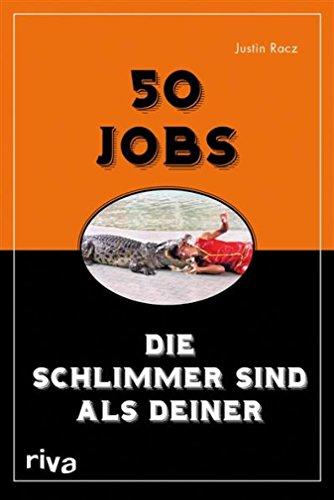 50 Jobs, die schlimmer sind als deiner (German Edition)