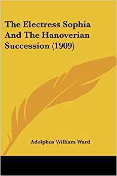 Book The Electress Sophia And The Hanoverian Succession (1909)