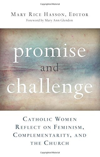 Promise and Challenge: Catholic Women Reflect on Feminism, Complementarity, and the Church by Mary Rice Hasson (2015-04-08)